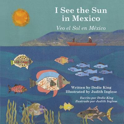 I See the Sun in Mexico By King, Dedie/ Inglese, Judith (ILT)